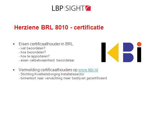 Herziene BRL 8010 - certificatie  Eisen certificaathouder in BRL - wat beoordelen? - hoe beoordelen? - hoe te rapporteren? - eisen vakbekwaamheid beo