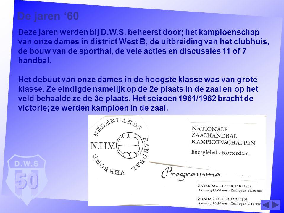 De jaren '60 Deze jaren werden bij D.W.S. beheerst door; het kampioenschap van onze dames in district West B, de uitbreiding van het clubhuis, de bouw