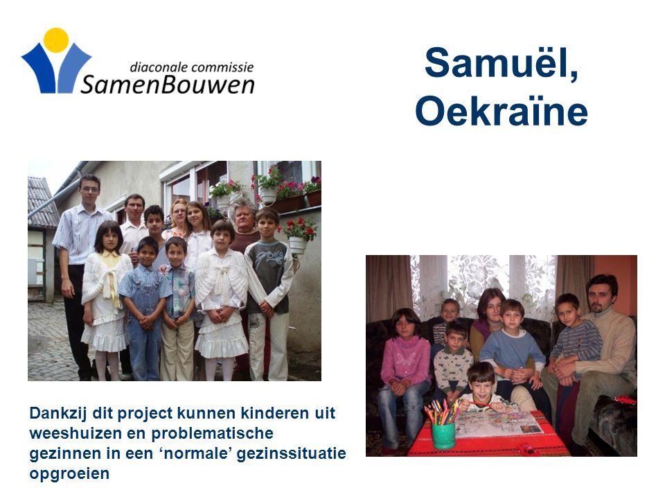 Samuël, Oekraïne Dankzij dit project kunnen kinderen uit weeshuizen en problematische gezinnen in een 'normale' gezinssituatie opgroeien