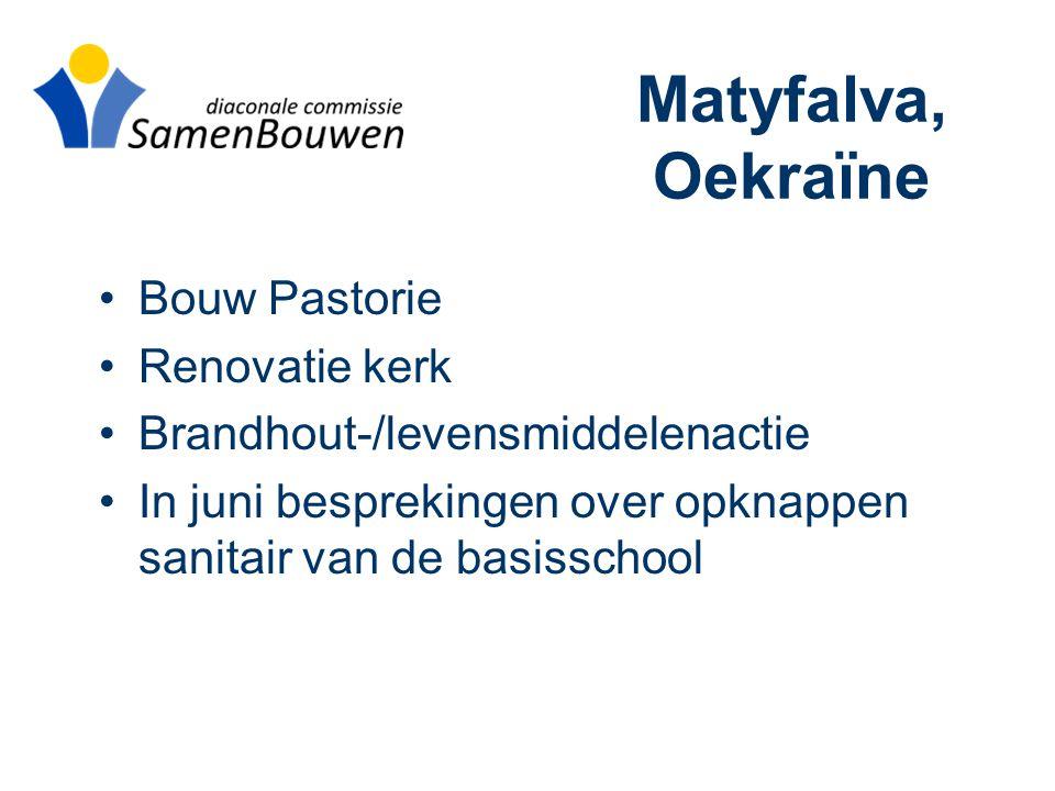 Matyfalva, Oekraïne •Bouw Pastorie •Renovatie kerk •Brandhout-/levensmiddelenactie •In juni besprekingen over opknappen sanitair van de basisschool