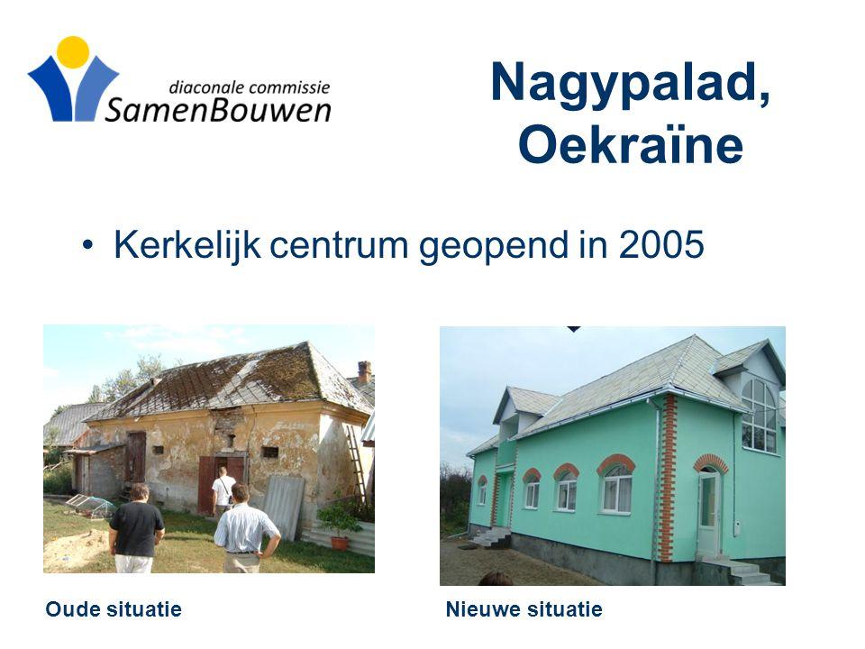 Nagypalad, Oekraïne •Kerkelijk centrum geopend in 2005 Oude situatie Nieuwe situatie