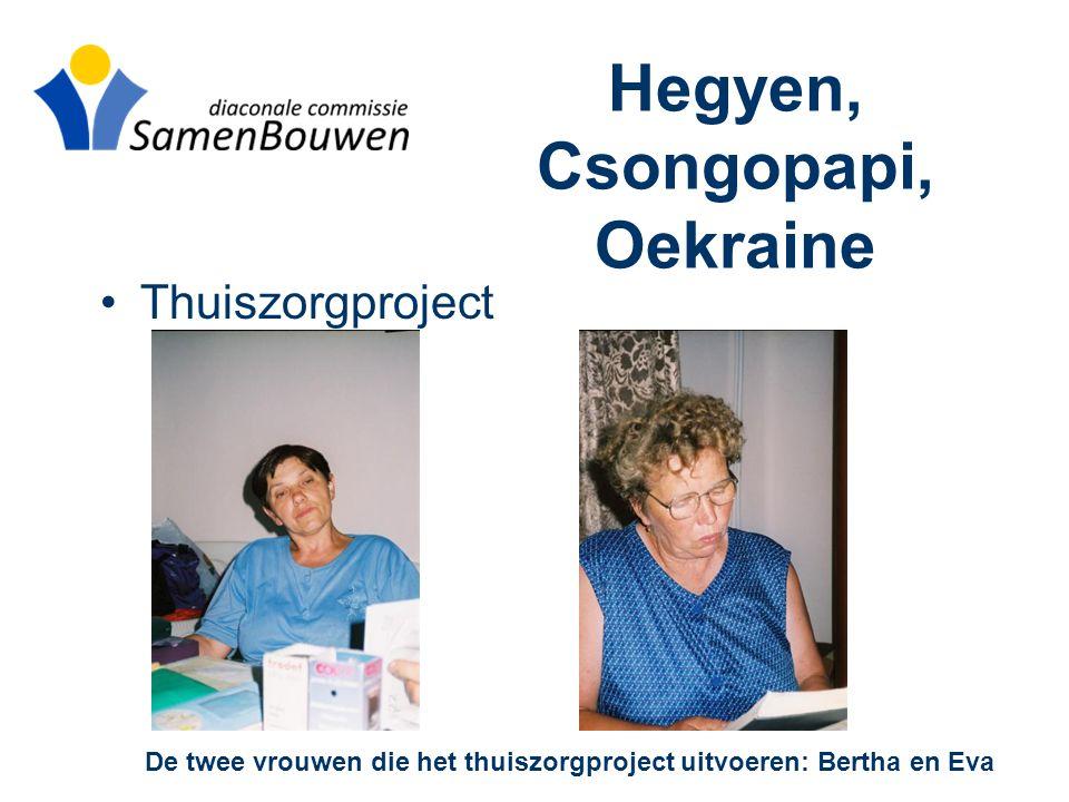 Hegyen, Csongopapi, Oekraine •Thuiszorgproject De twee vrouwen die het thuiszorgproject uitvoeren: Bertha en Eva