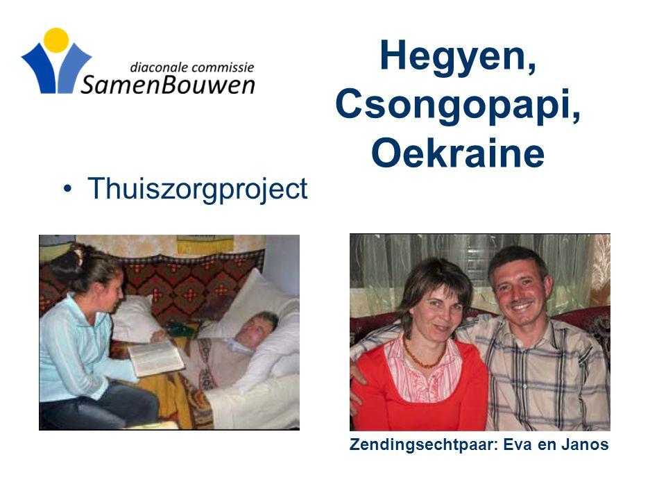 Hegyen, Csongopapi, Oekraine •Thuiszorgproject Zendingsechtpaar: Eva en Janos