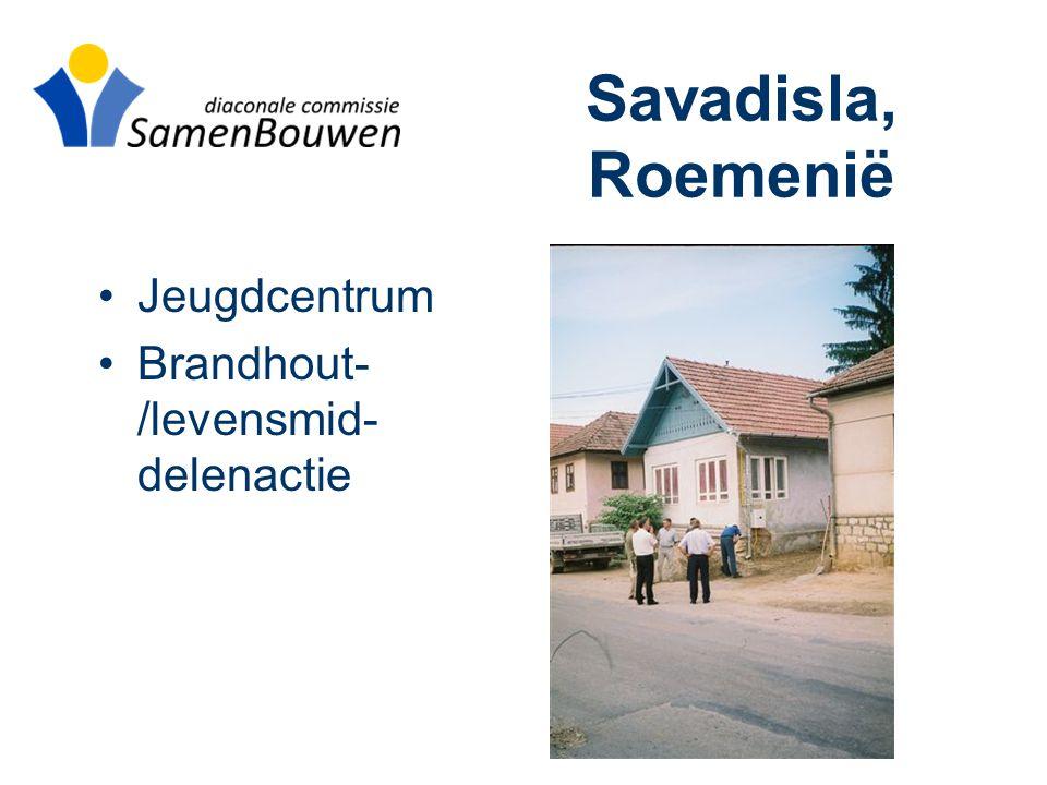 Savadisla, Roemenië •Jeugdcentrum •Brandhout- /levensmid- delenactie