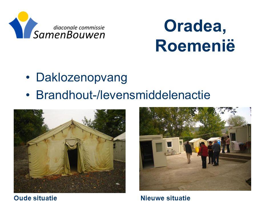 Oradea, Roemenië •Daklozenopvang •Brandhout-/levensmiddelenactie Oude situatie Nieuwe situatie