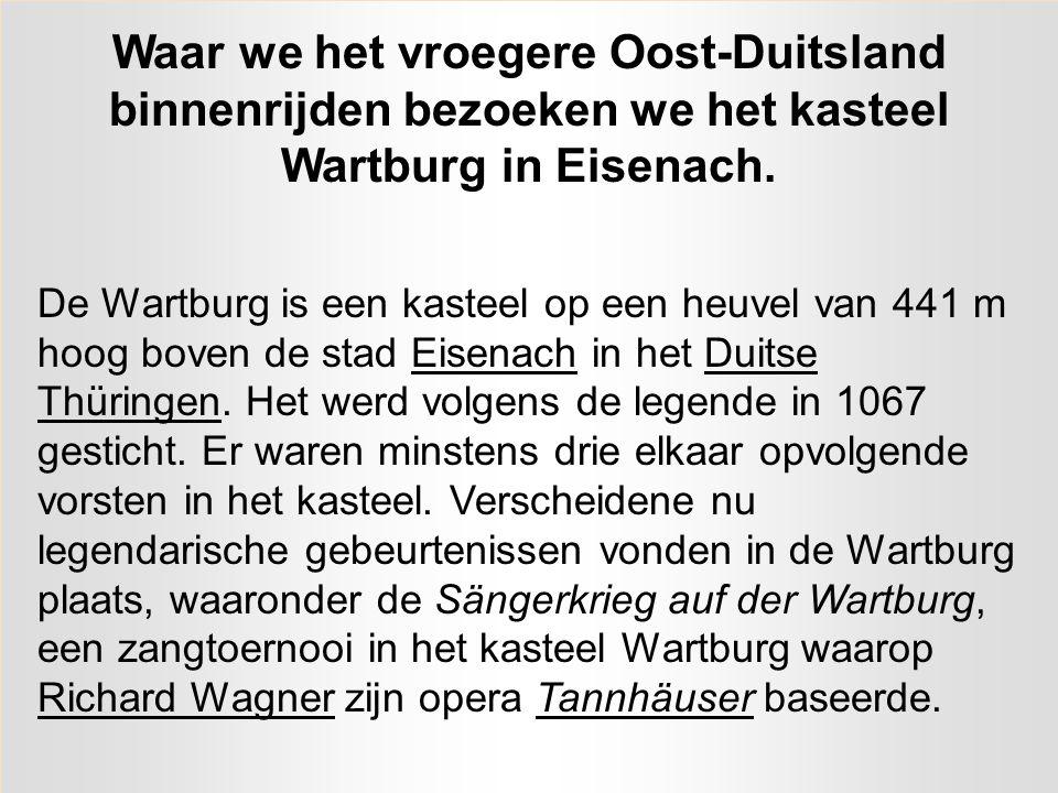 Waar we het vroegere Oost-Duitsland binnenrijden bezoeken we het kasteel Wartburg in Eisenach.
