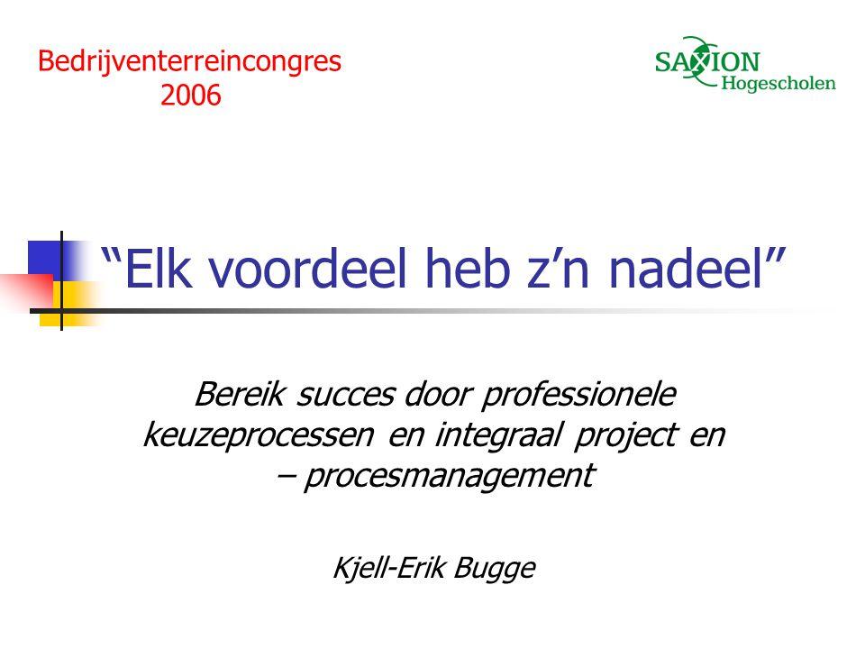 """""""Elk voordeel heb z'n nadeel"""" Bereik succes door professionele keuzeprocessen en integraal project en – procesmanagement Kjell-Erik Bugge Bedrijventer"""