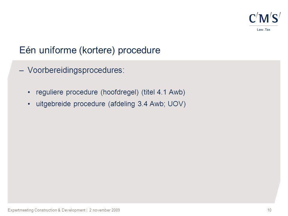 Expertmeeting Construction & Development   2 november 200910 Eén uniforme (kortere) procedure –Voorbereidingsprocedures: •reguliere procedure (hoofdre