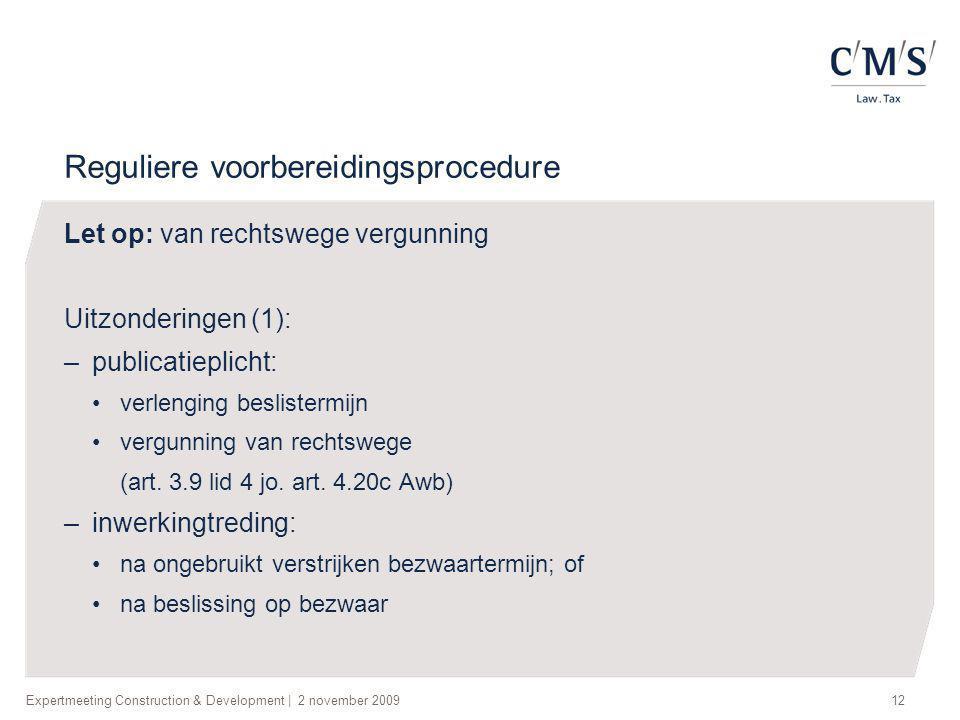 Expertmeeting Construction & Development   2 november 200912 Reguliere voorbereidingsprocedure Let op: van rechtswege vergunning Uitzonderingen (1): –