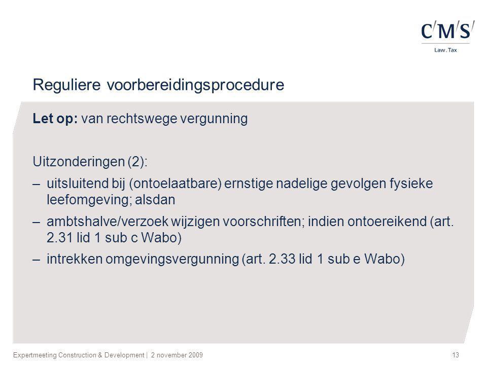 Expertmeeting Construction & Development   2 november 200913 Reguliere voorbereidingsprocedure Let op: van rechtswege vergunning Uitzonderingen (2): –