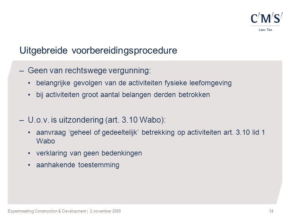 Expertmeeting Construction & Development   2 november 200914 Uitgebreide voorbereidingsprocedure –Geen van rechtswege vergunning: •belangrijke gevolge