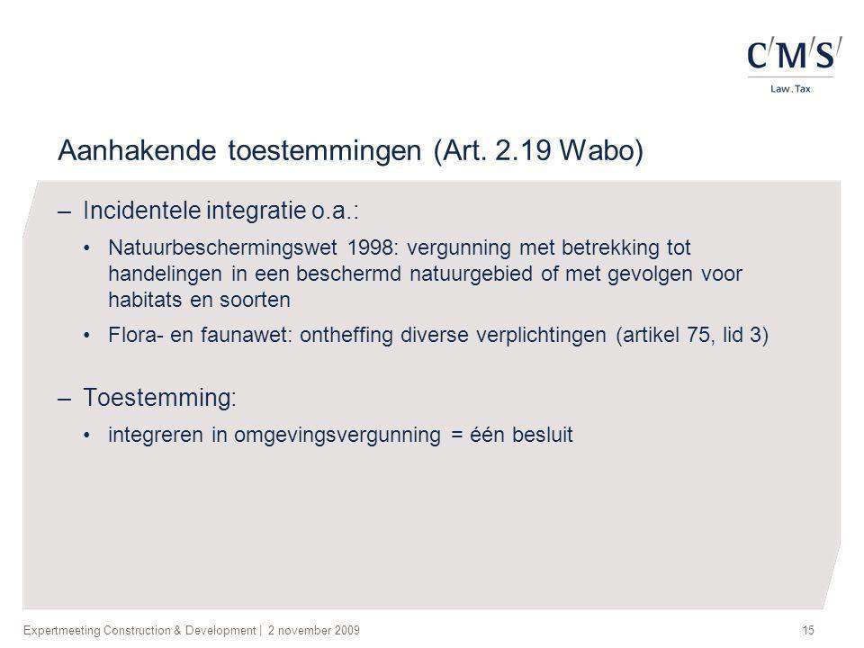 Expertmeeting Construction & Development | 2 november 200915 Aanhakende toestemmingen (Art. 2.19 Wabo) –Incidentele integratie o.a.: •Natuurbeschermin
