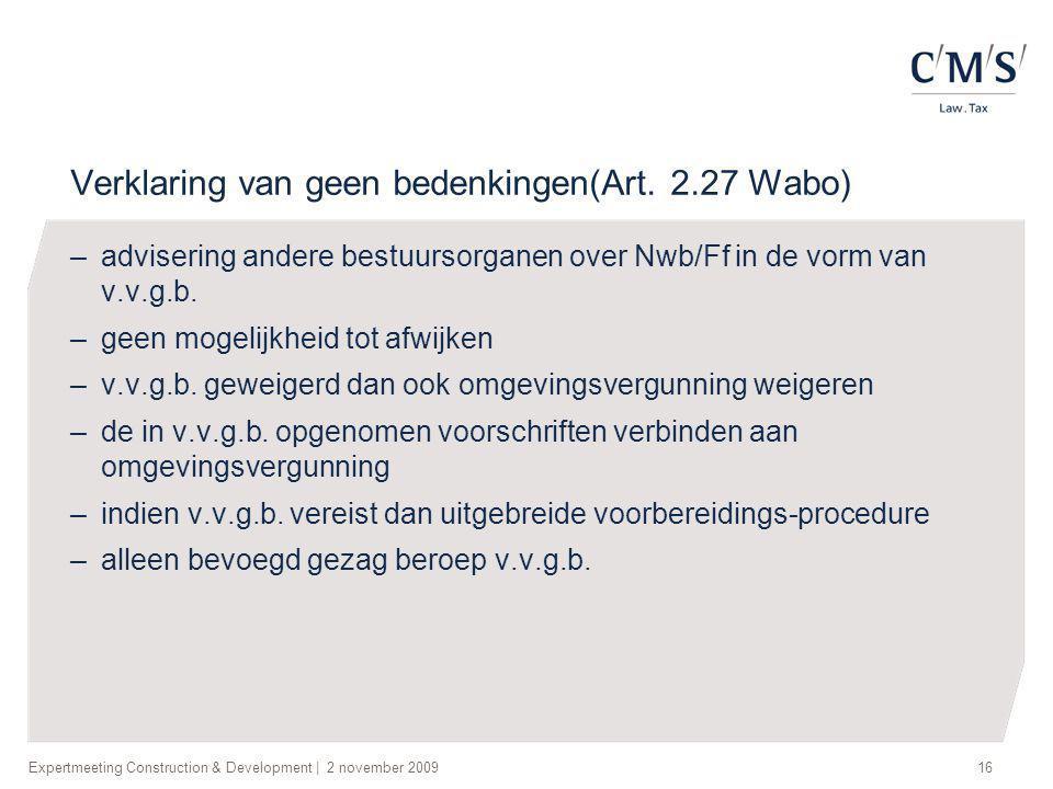Expertmeeting Construction & Development   2 november 200916 Verklaring van geen bedenkingen(Art. 2.27 Wabo) –advisering andere bestuursorganen over N