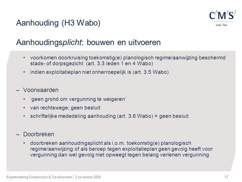 Expertmeeting Construction & Development   2 november 200917 Aanhouding (H3 Wabo) Aanhoudingsplicht: bouwen en uitvoeren •voorkomen doorkruising toeko