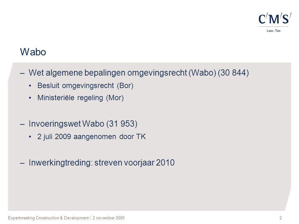 Expertmeeting Construction & Development | 2 november 20092 Wabo –Wet algemene bepalingen omgevingsrecht (Wabo) (30 844) •Besluit omgevingsrecht (Bor)