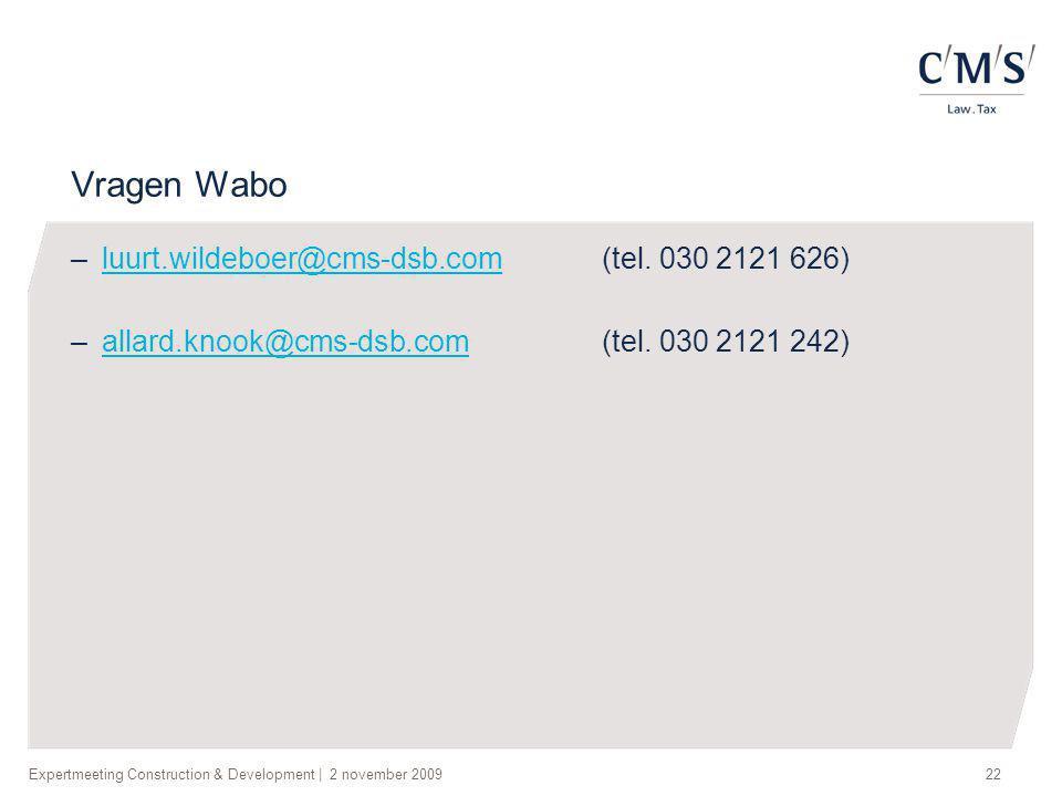 Expertmeeting Construction & Development   2 november 200922 Vragen Wabo –luurt.wildeboer@cms-dsb.com (tel. 030 2121 626)luurt.wildeboer@cms-dsb.com –