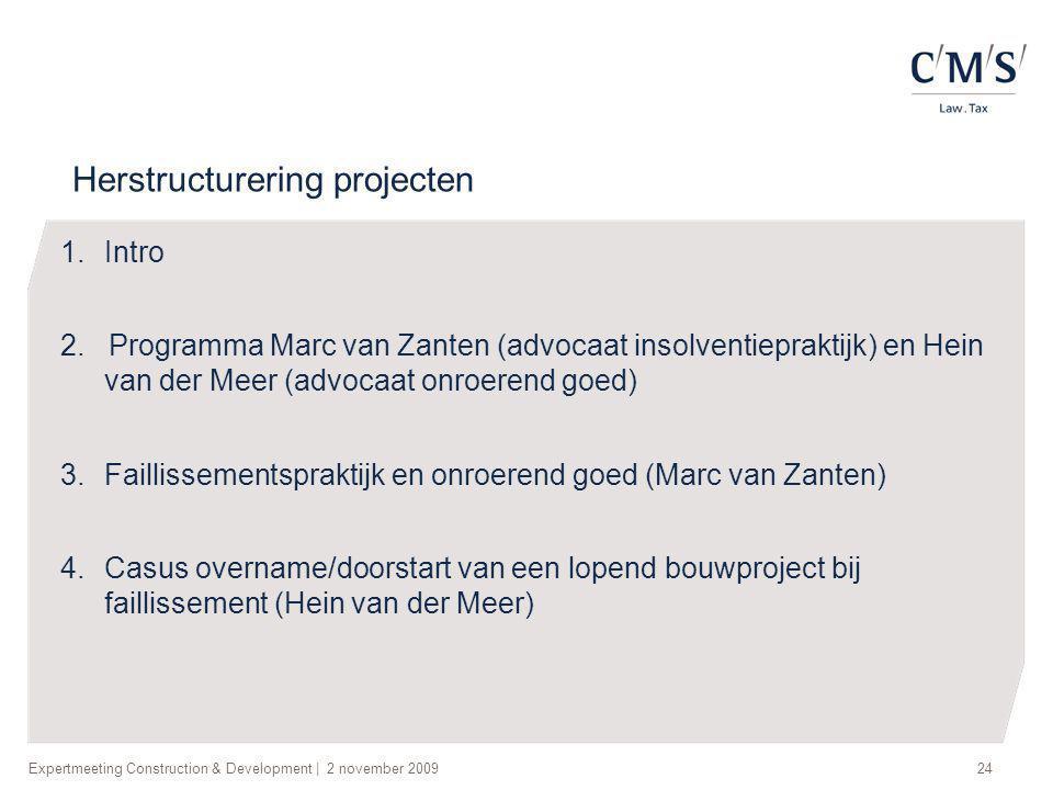 Expertmeeting Construction & Development   2 november 200924 Herstructurering projecten 1.Intro 2. Programma Marc van Zanten (advocaat insolventieprak