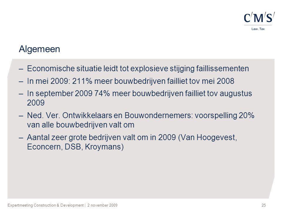 Expertmeeting Construction & Development   2 november 200925 Algemeen –Economische situatie leidt tot explosieve stijging faillissementen –In mei 2009