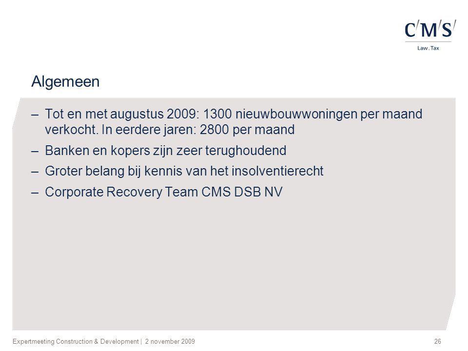 Expertmeeting Construction & Development | 2 november 200926 Algemeen –Tot en met augustus 2009: 1300 nieuwbouwwoningen per maand verkocht. In eerdere