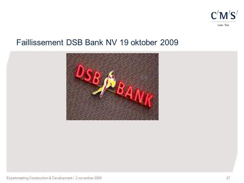 Expertmeeting Construction & Development | 2 november 200927 Faillissement DSB Bank NV 19 oktober 2009