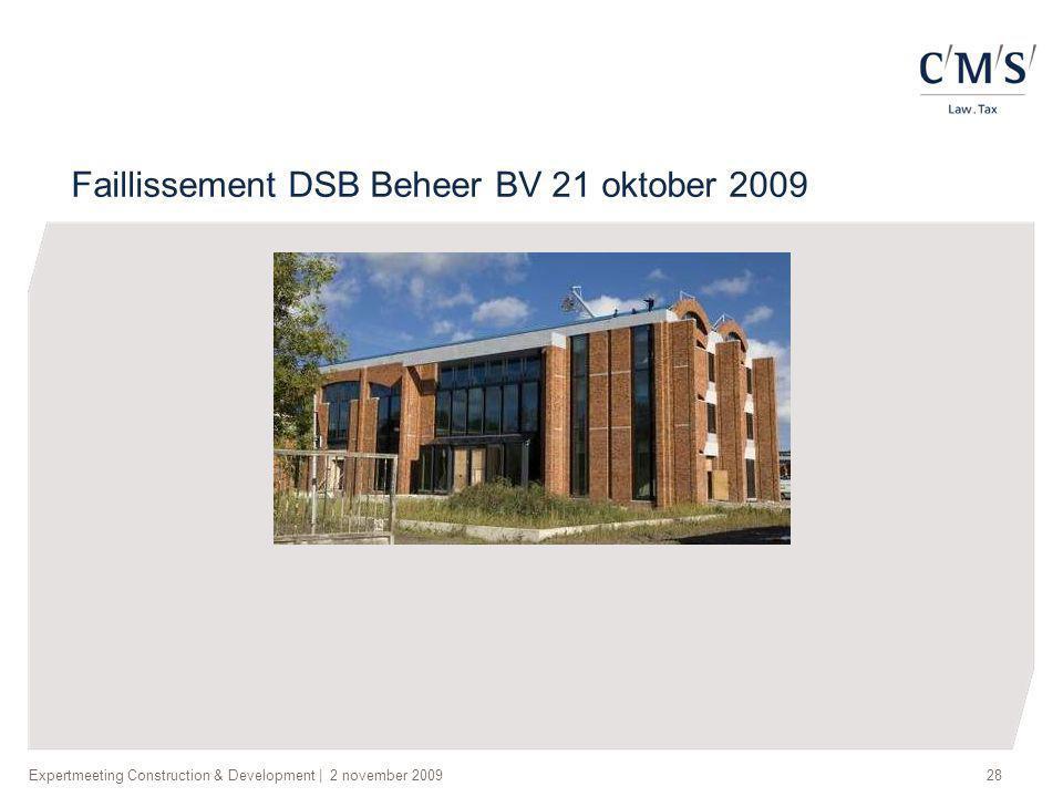 Expertmeeting Construction & Development | 2 november 200928 Faillissement DSB Beheer BV 21 oktober 2009