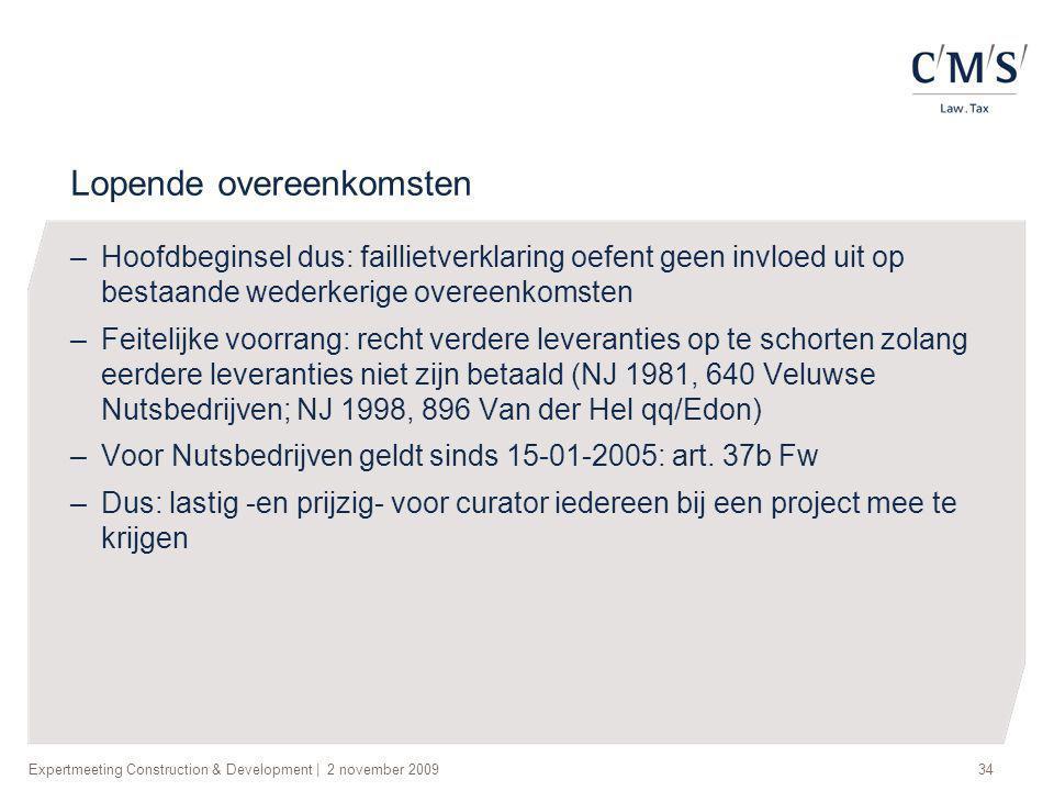 Expertmeeting Construction & Development | 2 november 200934 Lopende overeenkomsten –Hoofdbeginsel dus: faillietverklaring oefent geen invloed uit op