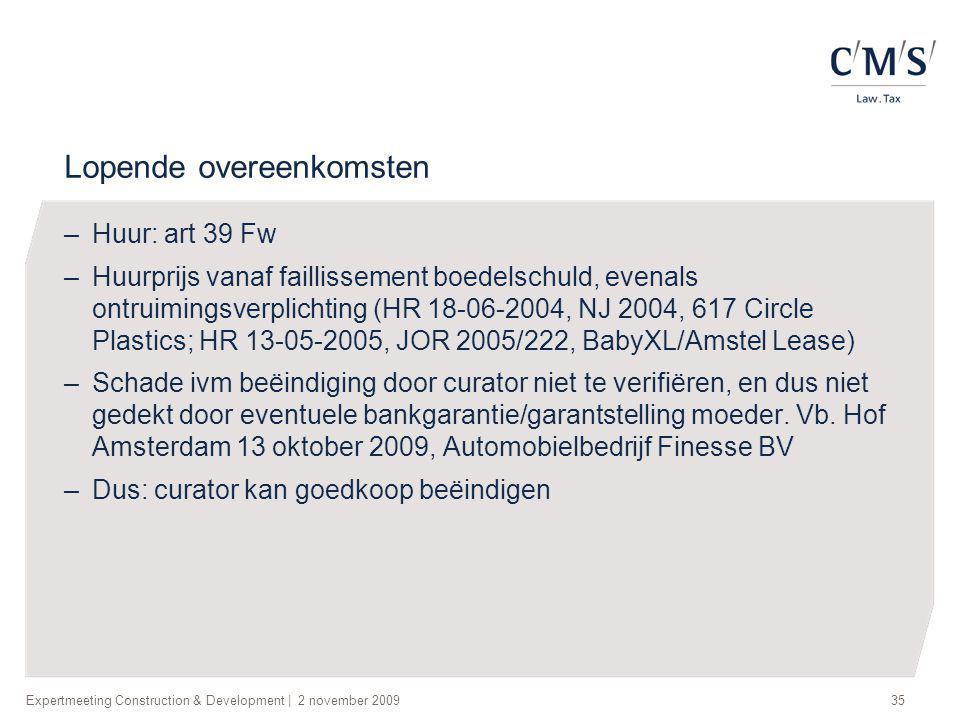 Expertmeeting Construction & Development | 2 november 200935 Lopende overeenkomsten –Huur: art 39 Fw –Huurprijs vanaf faillissement boedelschuld, even