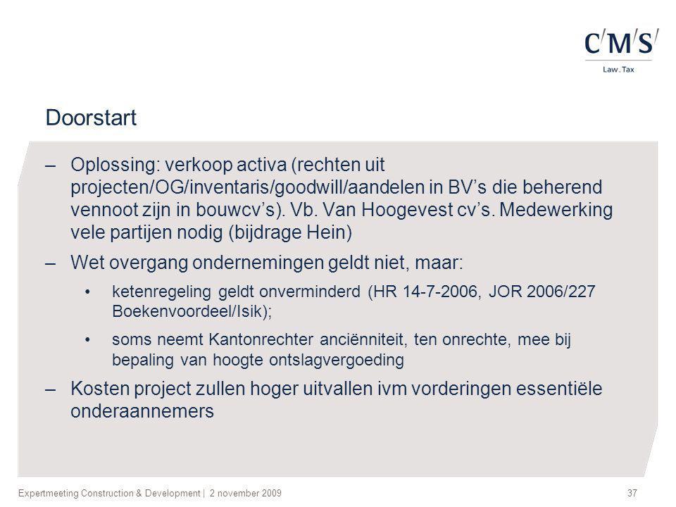 Expertmeeting Construction & Development   2 november 200937 Doorstart –Oplossing: verkoop activa (rechten uit projecten/OG/inventaris/goodwill/aandel