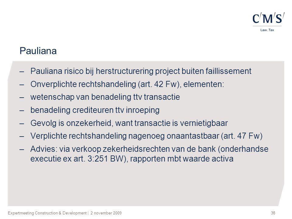 Expertmeeting Construction & Development | 2 november 200938 Pauliana –Pauliana risico bij herstructurering project buiten faillissement –Onverplichte