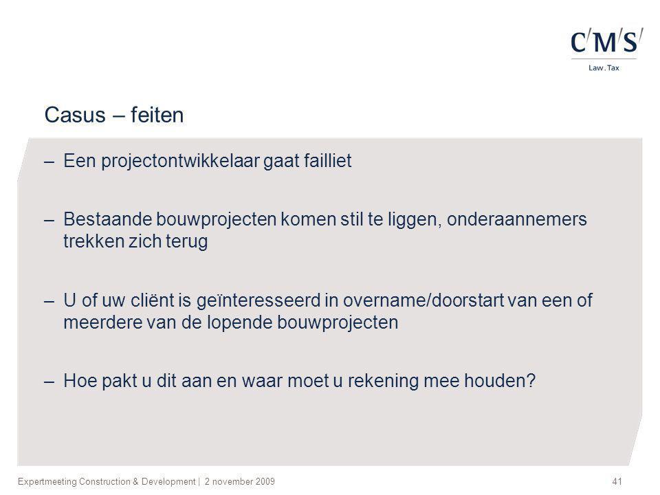 Expertmeeting Construction & Development   2 november 200941 Casus – feiten –Een projectontwikkelaar gaat failliet –Bestaande bouwprojecten komen stil