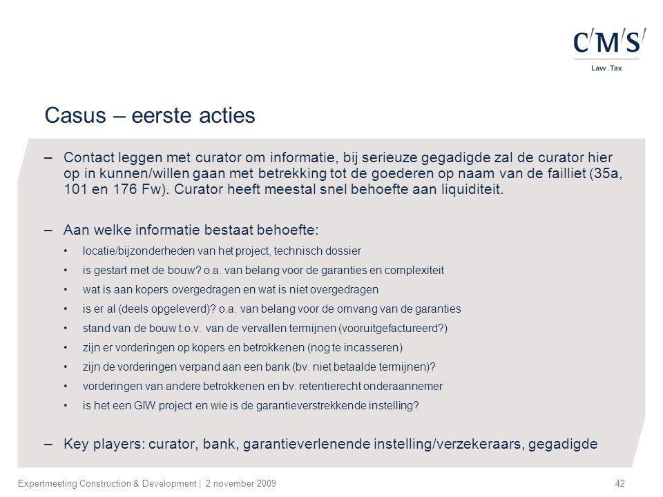 Expertmeeting Construction & Development   2 november 200942 Casus – eerste acties –Contact leggen met curator om informatie, bij serieuze gegadigde z
