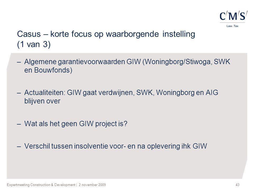 Expertmeeting Construction & Development   2 november 200943 Casus – korte focus op waarborgende instelling (1 van 3) –Algemene garantievoorwaarden GI