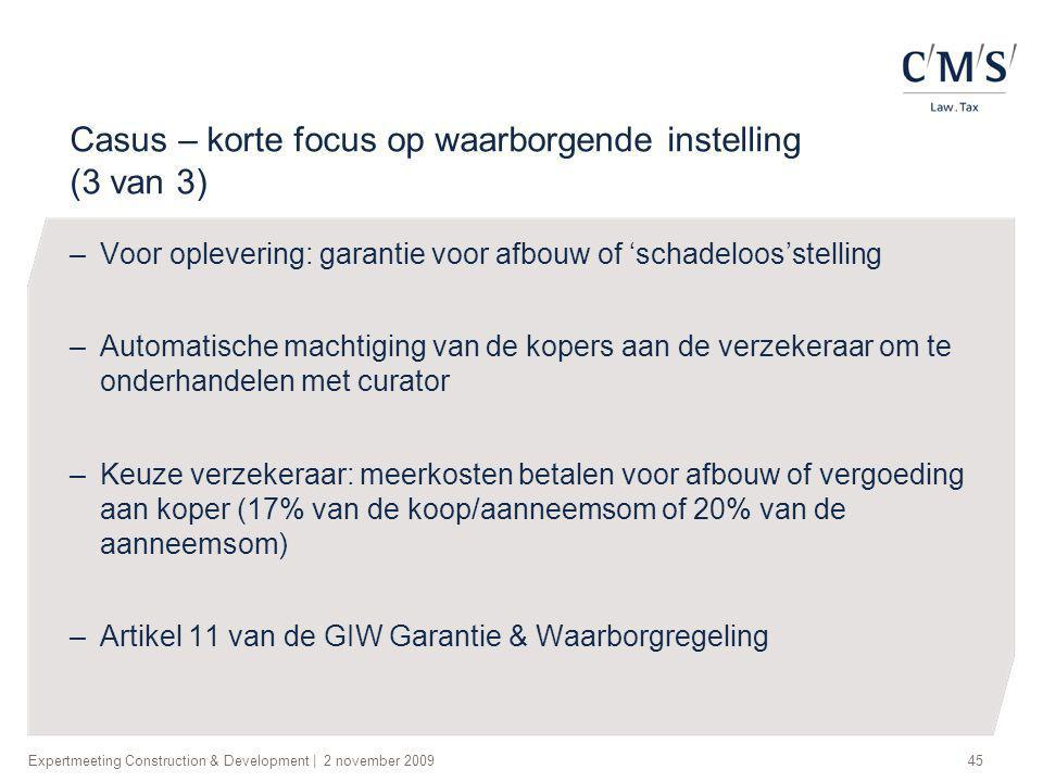 Expertmeeting Construction & Development   2 november 200945 Casus – korte focus op waarborgende instelling (3 van 3) –Voor oplevering: garantie voor