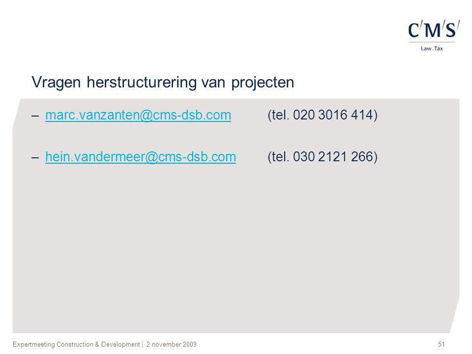 Expertmeeting Construction & Development | 2 november 200951 Vragen herstructurering van projecten –marc.vanzanten@cms-dsb.com (tel. 020 3016 414)marc