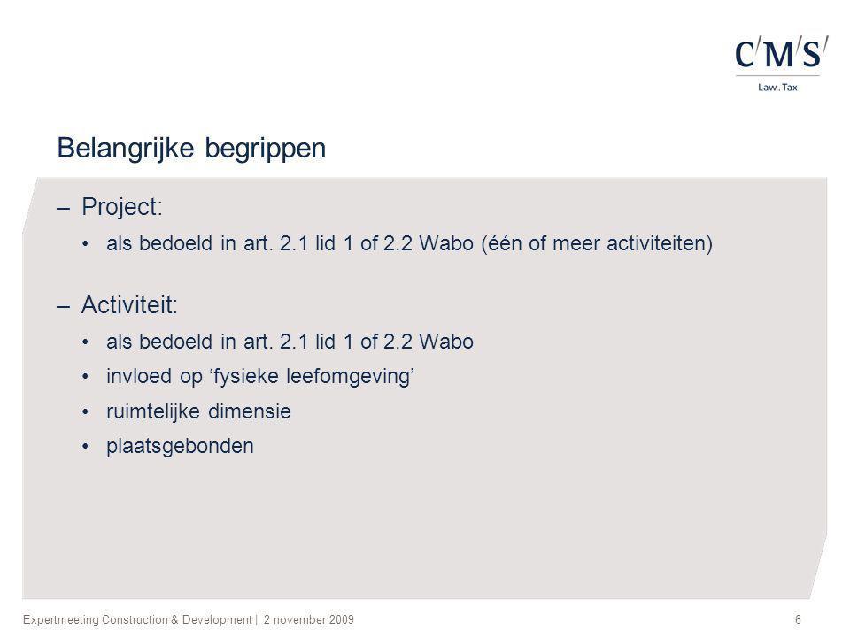 Expertmeeting Construction & Development   2 november 20096 Belangrijke begrippen –Project: •als bedoeld in art. 2.1 lid 1 of 2.2 Wabo (één of meer ac