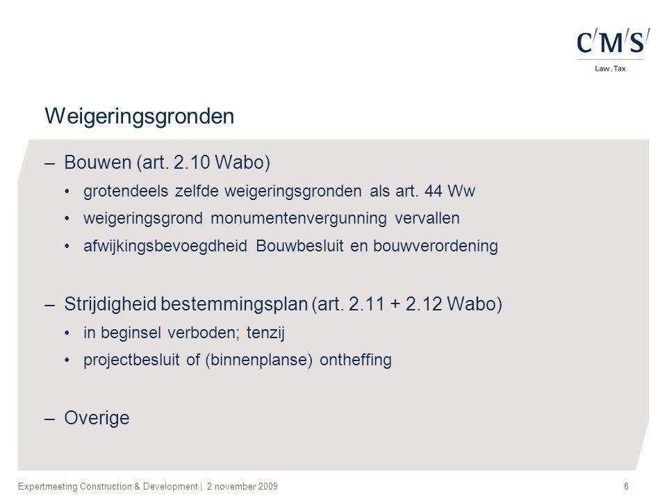 Expertmeeting Construction & Development | 2 november 20098 Weigeringsgronden –Bouwen (art. 2.10 Wabo) •grotendeels zelfde weigeringsgronden als art.