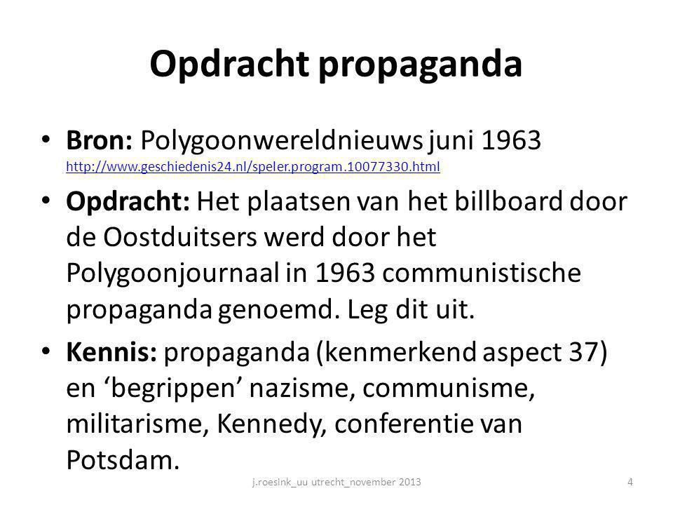 Opdracht propaganda • Bron: Polygoonwereldnieuws juni 1963 http://www.geschiedenis24.nl/speler.program.10077330.html http://www.geschiedenis24.nl/spel