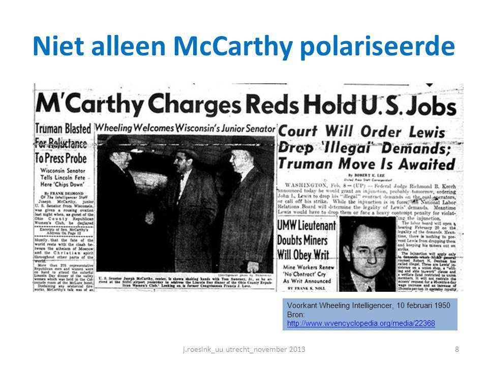 Niet alleen McCarthy polariseerde j.roesink_uu utrecht_november 20138 Voorkant Wheeling Intelligencer, 10 februari 1950 Bron: http://www.wvencyclopedia.org/media/22368