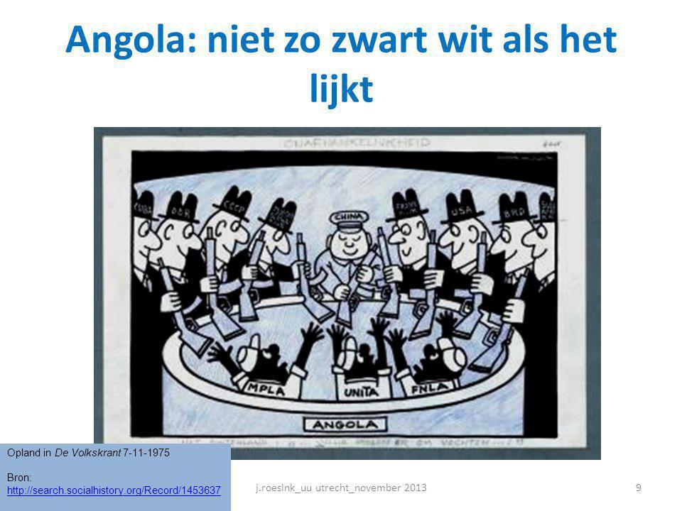 Angola: niet zo zwart wit als het lijkt j.roesink_uu utrecht_november 20139 Opland in De Volkskrant 7-11-1975 Bron: http://search.socialhistory.org/Re