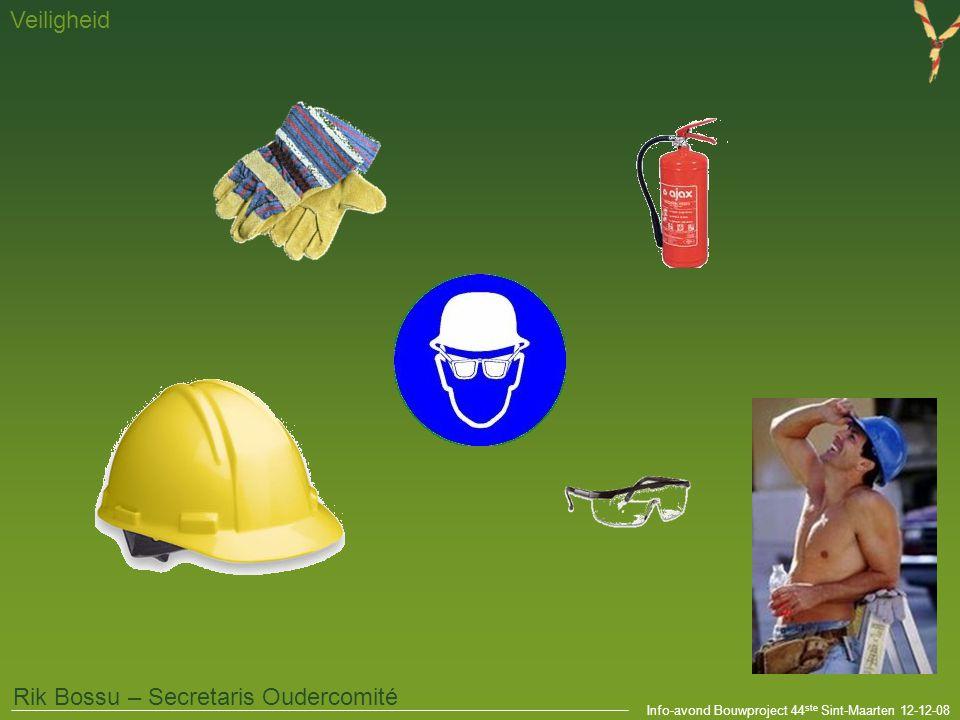 Info-avond Bouwproject 44 ste Sint-Maarten 12-12-08 Veiligheid Rik Bossu – Secretaris Oudercomité