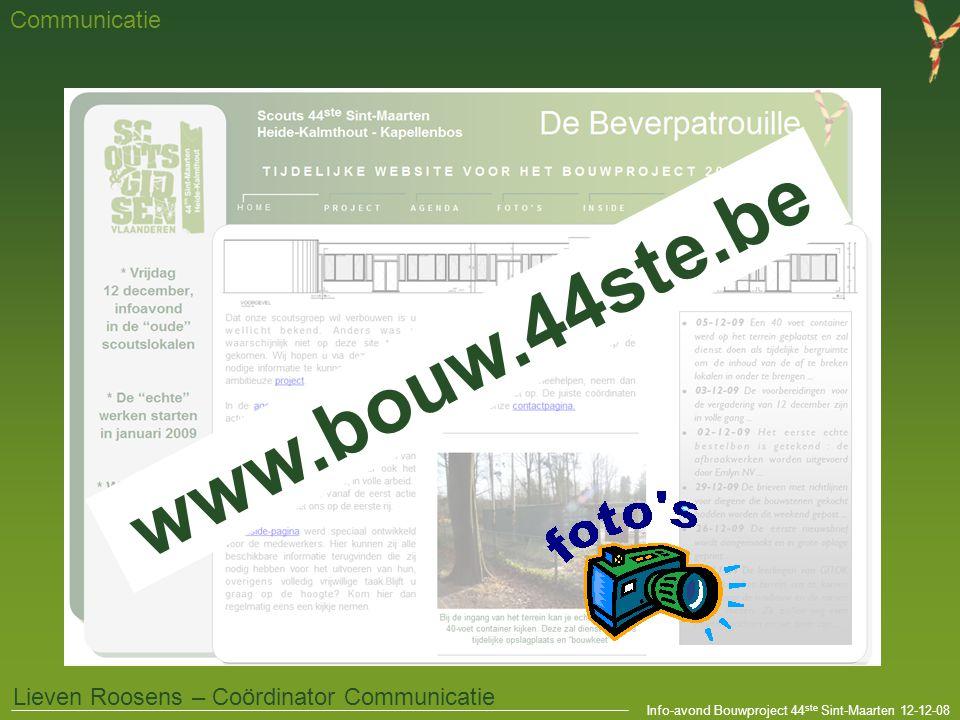 Info-avond Bouwproject 44 ste Sint-Maarten 12-12-08 Communicatie Lieven Roosens – Coördinator Communicatie www.bouw.44ste.be