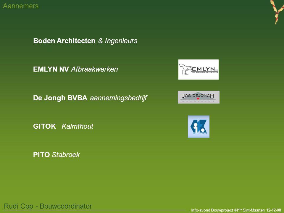 Info-avond Bouwproject 44 ste Sint-Maarten 12-12-08 Aannemers Rudi Cop - Bouwcoördinator Boden Architecten & Ingenieurs EMLYN NV Afbraakwerken De Jongh BVBA aannemingsbedrijf GITOK Kalmthout PITO Stabroek