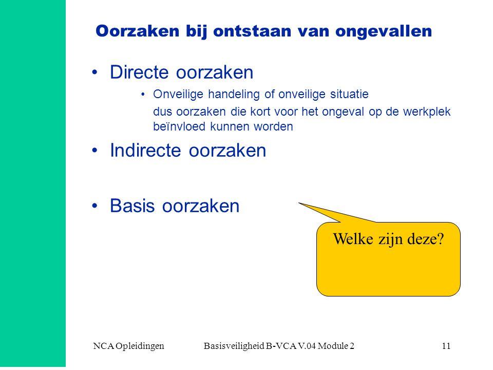 NCA Opleidingen Basisveiligheid B-VCA V.04 Module 211 Oorzaken bij ontstaan van ongevallen •Directe oorzaken •Onveilige handeling of onveilige situati