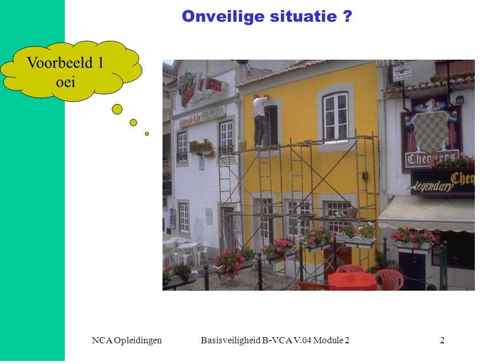 NCA Opleidingen Basisveiligheid B-VCA V.04 Module 22 Onveilige situatie ? Voorbeeld 1 oei
