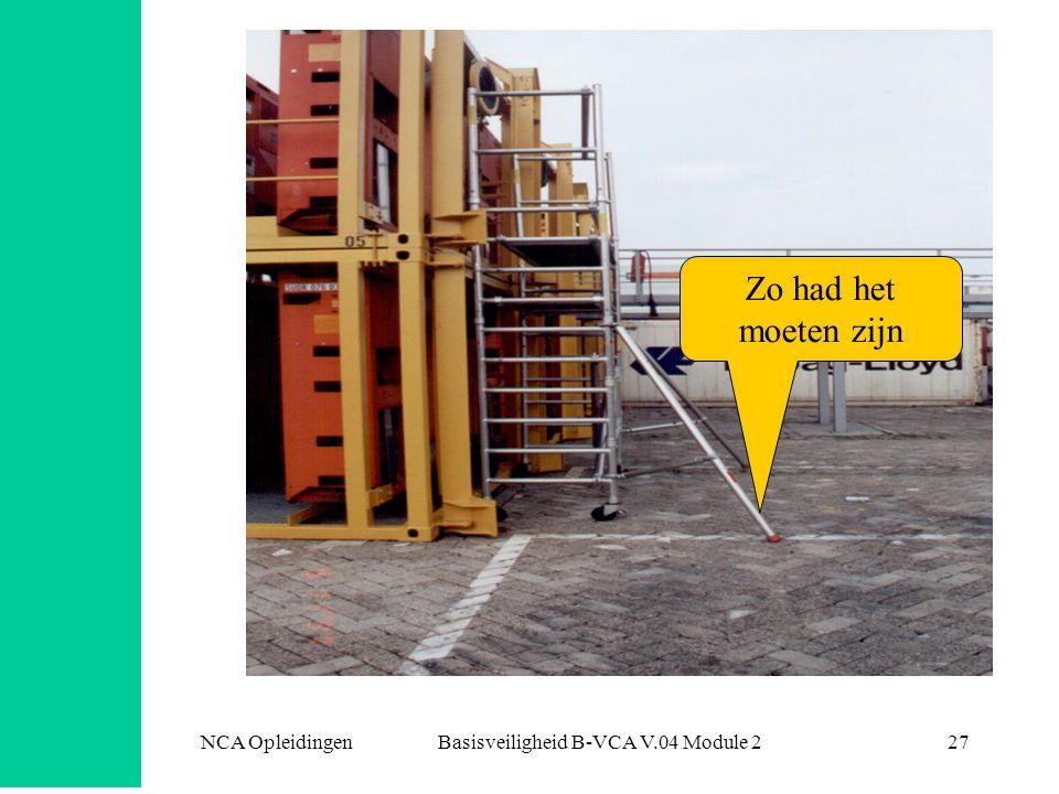 NCA Opleidingen Basisveiligheid B-VCA V.04 Module 227 Zo had het moeten zijn