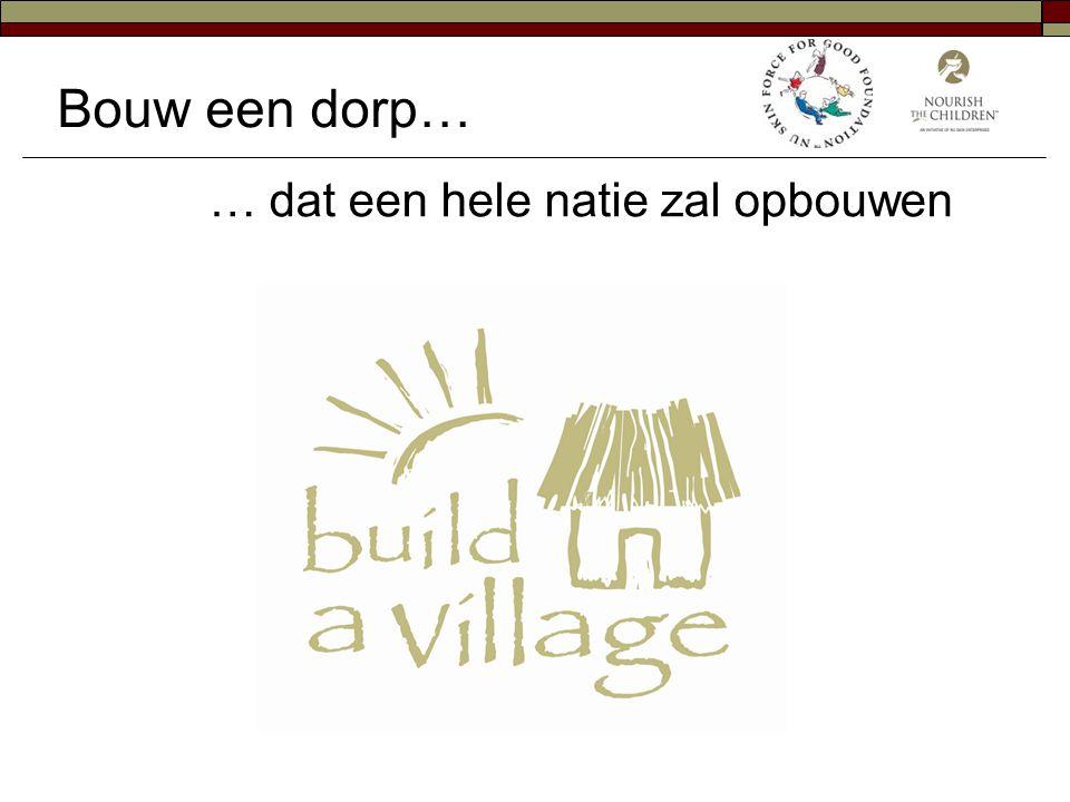 Bouw een dorp… … dat een hele natie zal opbouwen