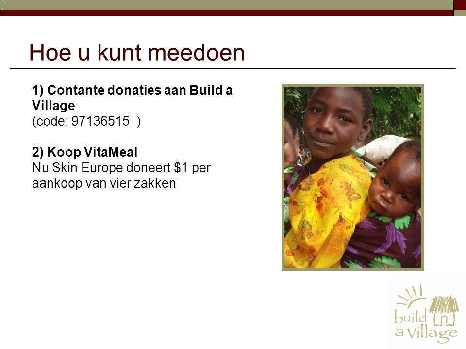 1) Contante donaties aan Build a Village (code: 97136515 ) 2) Koop VitaMeal Nu Skin Europe doneert $1 per aankoop van vier zakken Hoe u kunt meedoen