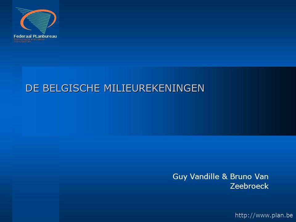Federaal PLanbureau Economische analyses en vooruitzichten http://www.plan.be DE BELGISCHE MILIEUREKENINGEN Guy Vandille & Bruno Van Zeebroeck