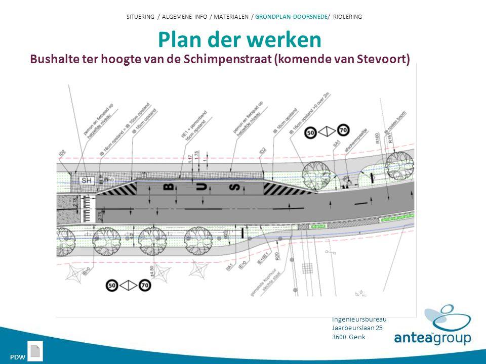Ingenieursbureau Jaarbeurslaan 25 3600 Genk Plan der werken SITUERING / ALGEMENE INFO / MATERIALEN / GRONDPLAN-DOORSNEDE/ RIOLERING PDW Bushalte ter hoogte van de Schimpenstraat (komende van Stevoort)