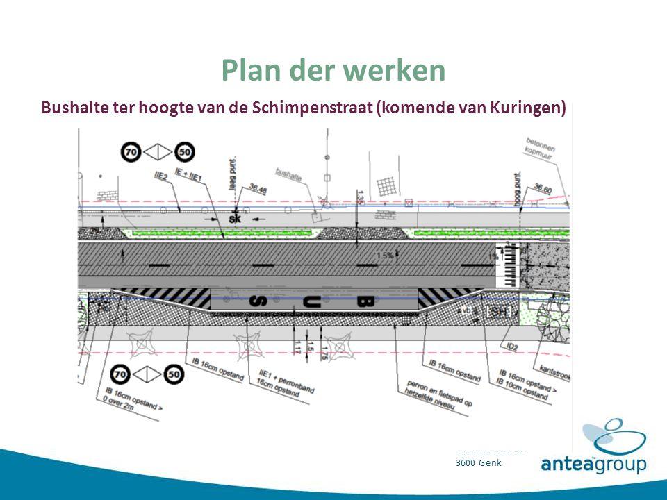 Ingenieursbureau Jaarbeurslaan 25 3600 Genk Bushalte ter hoogte van de Schimpenstraat (komende van Kuringen) Plan der werken